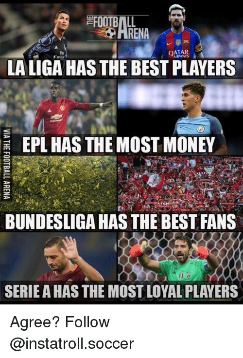 epl: ARENA  A AIRWAYS  LA LIGA HAS THE BEST PLAYERS  EPL HAS THE MOST MONEY  BUNDESLIGA HAS THE BESTFANS  SERIEAHASTHE MOSTLOYAL PLAYERS Agree? Follow @instatroll.soccer