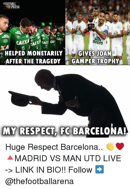 Barcelona, Memes, and Respect: ARENA  rord  23  HELPED MONETARILY  AFTER THE TRAGEDY GAMPER TROPHY  GIVES JOAN  MY RESPECT, FC BARCELONA Huge Respect Barcelona.. 👏❤️ 🔺MADRID VS MAN UTD LIVE -> LINK IN BIO!! Follow ➡️ @thefootballarena