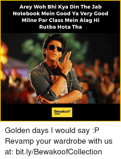 Memes, Notebook, and 🤖: Arey Woh Bhi Kya Din The Jab  Notebook Mein Good Ya Very Good  Milne Par Class Mein Alag Hi  Rutba Hota Tha  Bewakoof Golden days I would say :P  Revamp your wardrobe with us at: bit.ly/BewakoofCollection