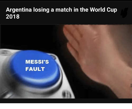 Memes, World Cup, and Argentina: Argentina losing a match in the World Cup  2018  MESSI'S  FAULT