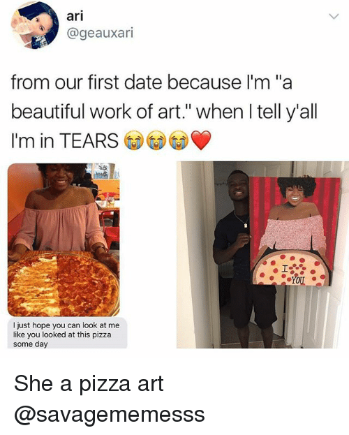 """Beautiful, Memes, and Pizza: ari  @geauxari  from our first date because I'm """"a  beautiful work of art."""" when I tell y'all  I'm in TEARS  I just hope you can look at me  like you looked at this pizza  some day She a pizza art @savagememesss"""