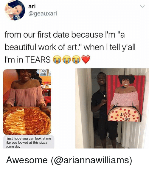 """Beautiful, Memes, and Pizza: ari  @geauxari  from our first date because I'm """"a  beautiful work of art."""" when I tell y'all  I'm in TEARS GD③③  just hope you can look at me  like you looked at this pizza  some day Awesome (@ariannawilliams)"""