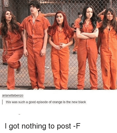 Relatable, Such, and I Got: arianette benzo  this was such a good episode of orange is the new black I got nothing to post -F