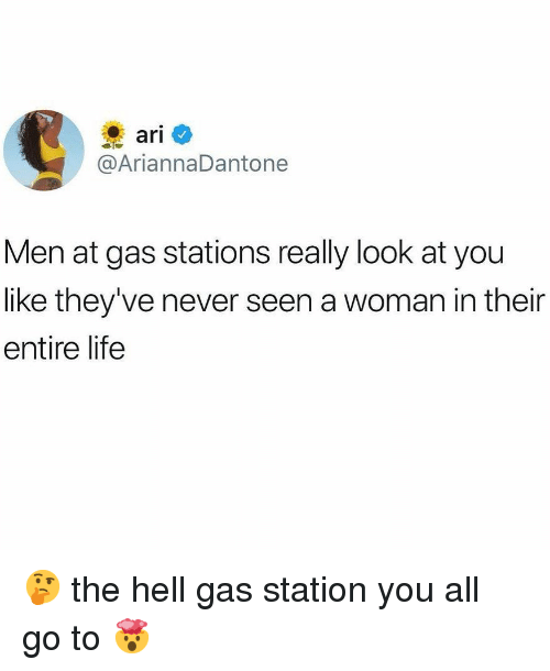 Life, Memes, and Gas Station: @AriannaDantone  Men at gas stations really look at you  like they've never seen a woman in their  entire life 🤔 the hell gas station you all go to 🤯