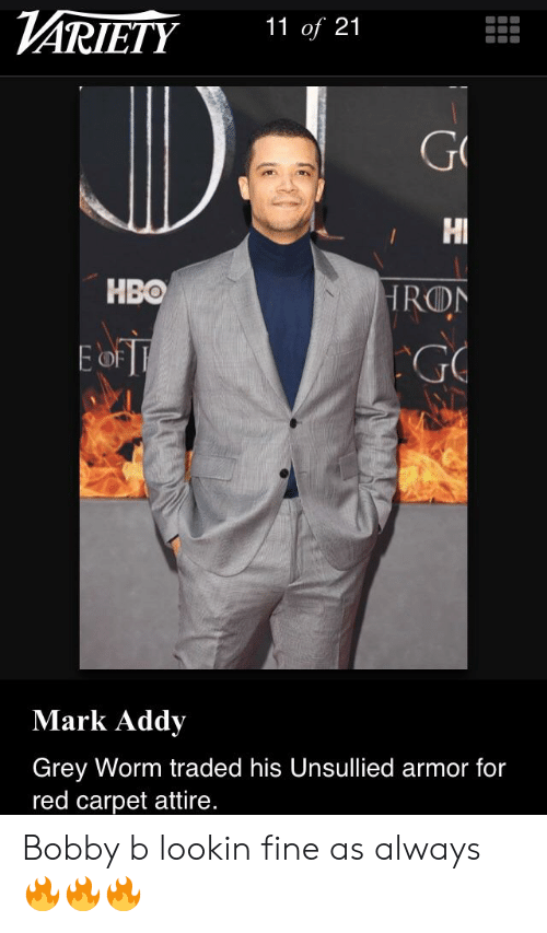 mark addy: ARIETY 11 of 21  Hl  RON  GO  HBO  OF  Mark Addy  Grey Worm traded his Unsullied armor for  red carpet attire. Bobby b lookin fine as always 🔥🔥🔥