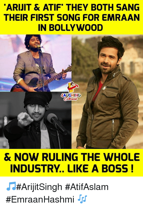 Sang, Bollywood, and Indianpeoplefacebook: ARIJIT & ATIF THEY BOTH SANG  THEIR FIRST SONG FOR EMRAAN  IN BOLLYWOOD  LAUGHING  & NOW RULING THE WHOLE  INDUSTRY.. LIKE A BOSS! 🎵#ArijitSingh #AtifAslam #EmraanHashmi 🎶