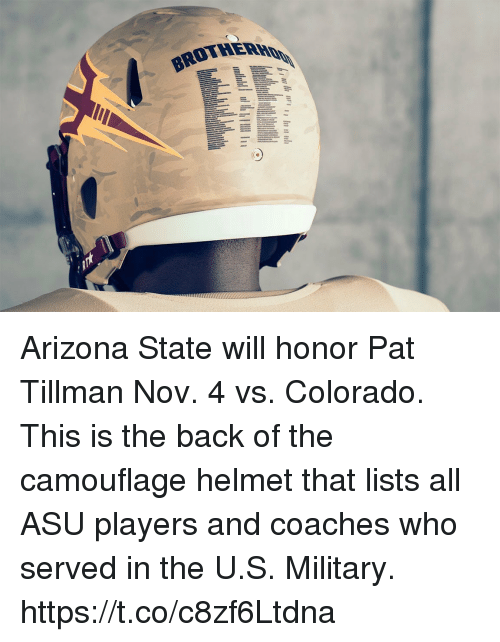Memes, Arizona, and Colorado: Arizona State will honor Pat Tillman Nov. 4 vs. Colorado. This is the back of the camouflage helmet that lists all ASU players and coaches who served in the U.S. Military. https://t.co/c8zf6Ltdna