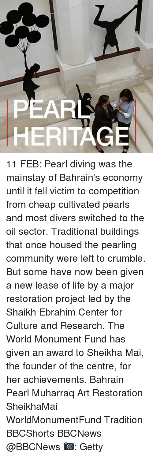Memes, 🤖, and Led: ARL  HERI 11 FEB: Pearl diving was the mainstay of Bahrain's economy until it fell victim to competition from cheap cultivated pearls and most divers switched to the oil sector. Traditional buildings that once housed the pearling community were left to crumble. But some have now been given a new lease of life by a major restoration project led by the Shaikh Ebrahim Center for Culture and Research. The World Monument Fund has given an award to Sheikha Mai, the founder of the centre, for her achievements. Bahrain Pearl Muharraq Art Restoration SheikhaMai WorldMonumentFund Tradition BBCShorts BBCNews @BBCNews 📷: Getty