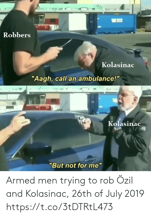 july: Armed men trying to rob Özil and Kolasinac, 26th of July 2019 https://t.co/3tDTRtL473