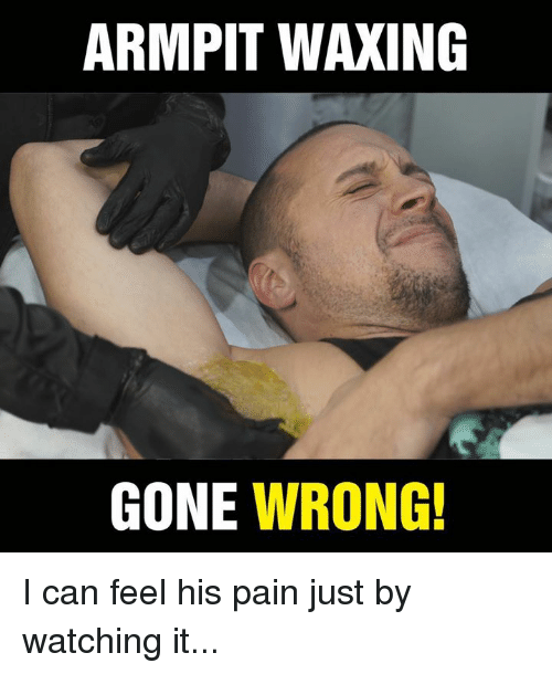 Gone Wrong: ARMPIT WAXING  GONE WRONG! I can feel his pain just by watching it...