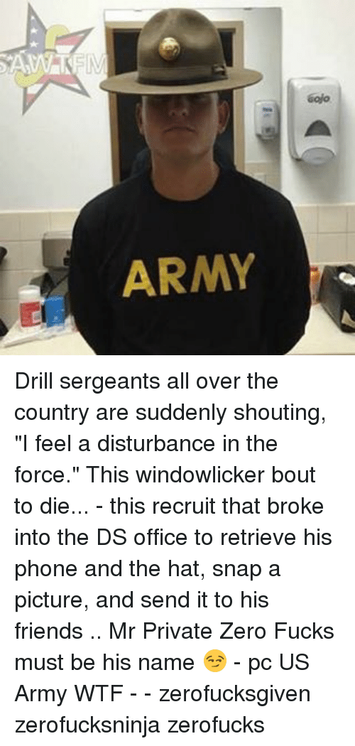 """Disturbance In The Force: ARMY  6ajo Drill sergeants all over the country are suddenly shouting, """"I feel a disturbance in the force."""" This windowlicker bout to die... - this recruit that broke into the DS office to retrieve his phone and the hat, snap a picture, and send it to his friends .. Mr Private Zero Fucks must be his name 😏 - pc US Army WTF - - zerofucksgiven zerofucksninja zerofucks"""