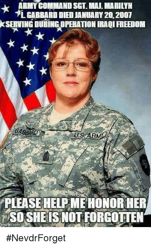 Memes, Iraqi, and Freedom: ARMYCOMMAND SGT. MAL MARILYN  L GABBARD DIED JANUARY 20, 2007  k SERVING DURING OPERATION IRAQI FREEDOM  US ARM  PLEASEHELPMEHONOR HER  SOSHEISMOT FORGOTTEN #NevdrForget