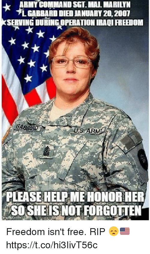Memes, Free, and Help: ARMYCOMMANDSST MAN MARILYN  *LGABBARDDIEDJANUARY20.2007  SERVING DURINGOPERATIONIRAQIFREEDOM  PLEASE HELP ME HONOR HER  SO SHE IS NOT FORGOTTEN  ingtip Dom Freedom isn't free. RIP 😞🇺🇸 https://t.co/hi3IivT56c