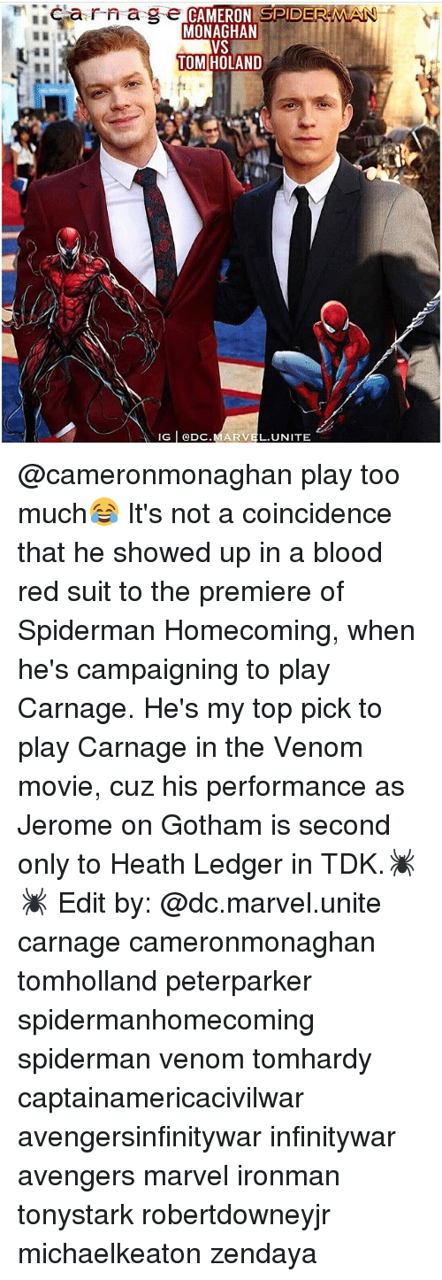 Playing Too Much: arnage  CAMERON SPIDERMA  MONAGHAN  TOM HOLAND  IG DC.MARVEL.UNITE @cameronmonaghan play too much😂 It's not a coincidence that he showed up in a blood red suit to the premiere of Spiderman Homecoming, when he's campaigning to play Carnage. He's my top pick to play Carnage in the Venom movie, cuz his performance as Jerome on Gotham is second only to Heath Ledger in TDK.🕷🕷 Edit by: @dc.marvel.unite carnage cameronmonaghan tomholland peterparker spidermanhomecoming spiderman venom tomhardy captainamericacivilwar avengersinfinitywar infinitywar avengers marvel ironman tonystark robertdowneyjr michaelkeaton zendaya