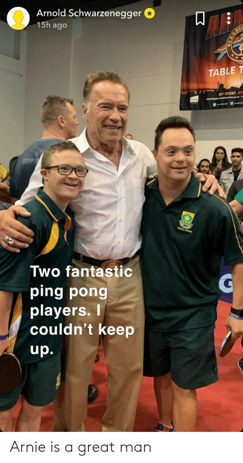 ping: Arnold Schwarzenegger  15h ago  AF  TABLE T  MY SPORT. MY  Two fantastic  ping pong  playerS.  couldn't keep  up. Arnie is a great man