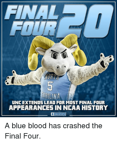 blue blood: AROLINA  UNCEXTENDS LEAD FOR MOST FINAL FOUR  APPEARANCES IN NCAA HISTORY  CBS SPORTS A blue blood has crashed the Final Four.