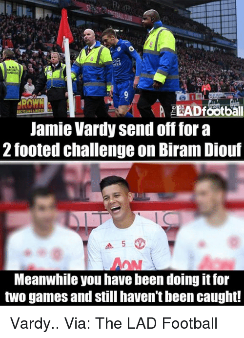 Jamie Vardy: AROWN  Df  ball  Jamie Vardy send off for a  2 footed challenge on Biram Diouf  Meanwhile you have been doingit for  two games and still haven't been caught! Vardy..  Via: The LAD Football
