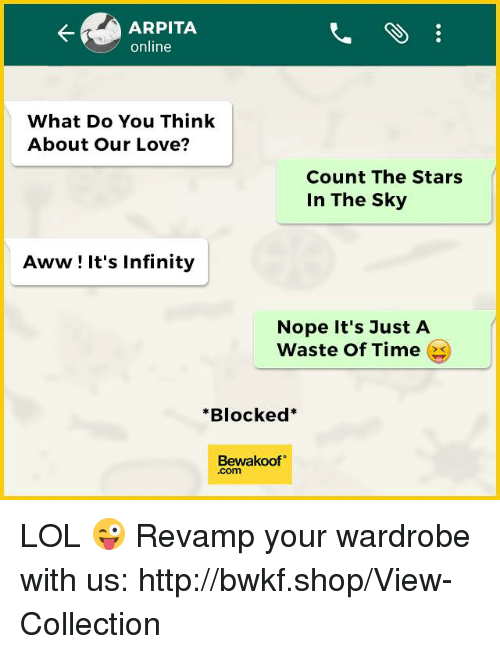 Aww, Lol, and Love: ARPITA  online  What Do You Think  About Our Love?  Count The Stars  In The Sky  Aww It's Infinity  Nope it's just A  Waste of Time  es  *Blocked  Bewaakoof LOL 😜  Revamp your wardrobe with us: http://bwkf.shop/View-Collection