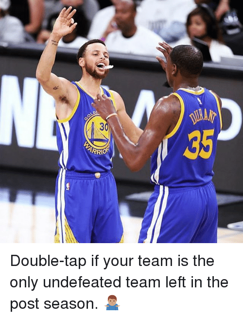 Basketball, Golden State Warriors, and Sports: ARRA Double-tap if your team is the only undefeated team left in the post season. 🤷🏽‍♂️