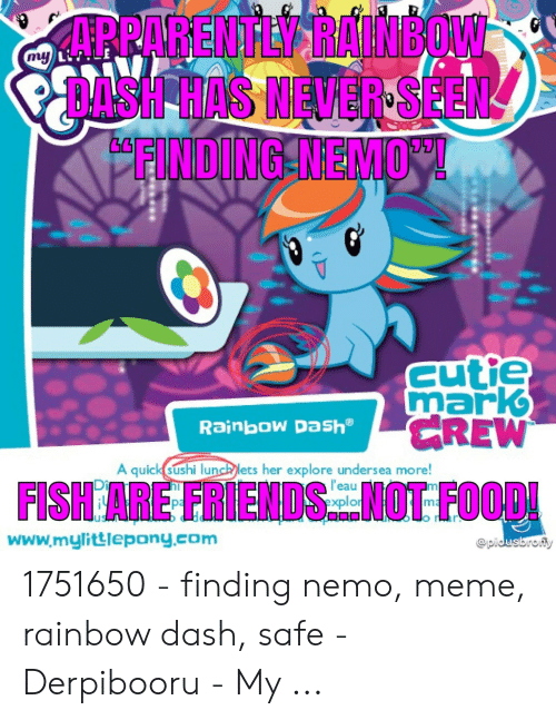 Nemo Meme: ARRARENTLY RAINBOW  SH HAS NEVERSEEN!  FINDING-NEMO  my  cutie  mark  CREW  Rainbow Dash  A quick sushi lunchlets her explore undersea more!  FISH ARE FRIENDSHOT FOOD  l'eau  www.mylittlepony.com  @pidusbrom 1751650 - finding nemo, meme, rainbow dash, safe - Derpibooru - My ...