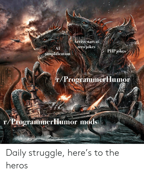 heros: Arrays start at  zero jokes  AI  PHP jokes  simplification  r/Programimerllumor  r/ProgrammerHlumor mods Daily struggle, here's to the heros