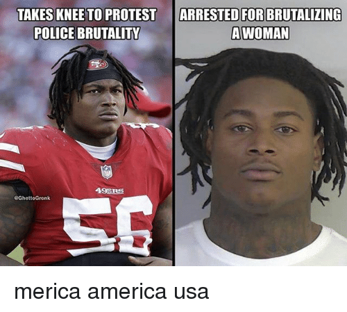 America, Memes, and Police: ARRESTED FOR  TAKES KNEE TO PROTEST  POLICE BRUTALIT  BRUTALIZING  AWOMAN  49ER巨 merica america usa