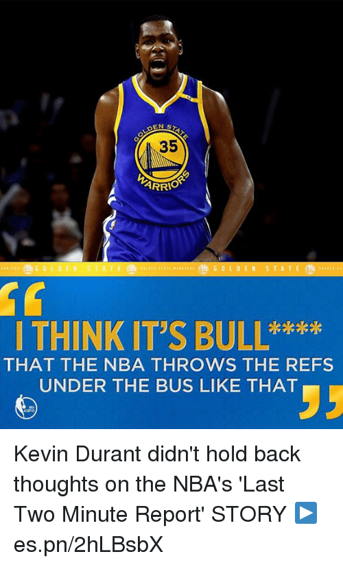 Kevin Durant, Memes, and Nba: ARRIO  THINK IT'S BULL****  THAT THE NBA THROWS THE REFS  UNDER THE BUS LIKE THAT Kevin Durant didn't hold back thoughts on the NBA's 'Last Two Minute Report'  STORY ▶️ es.pn/2hLBsbX