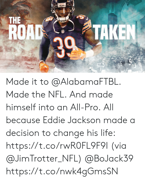 Eddie: ARS  THE  ROAD  TAKEN  39  52 9 Made it to @AlabamaFTBL. Made the NFL. And made himself into an All-Pro.  All because Eddie Jackson made a decision to change his life: https://t.co/rwR0FL9F9I (via @JimTrotter_NFL) @BoJack39 https://t.co/nwk4gGmsSN