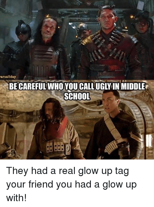 Glowed Up: arsaliday  BE CAREFUL WHO YOU CALLUGLYIN MIDDLE  SCHOOL They had a real glow up tag your friend you had a glow up with!