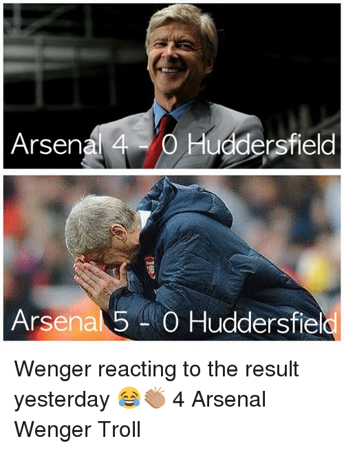 Arsenal, Memes, and Troll: Arsena 4 Huddersfield  Arsenal 5 O Huddersfiel Wenger reacting to the result yesterday 😂👏🏽 4 Arsenal Wenger Troll