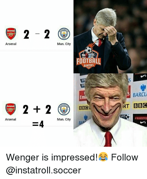 Arsenal, Lay's, and Memes: Arsenal  Arsenal  2 2  Man City  Man. City  FOOTBAL  BANTERS  BARCL  NT BBC  LAYS Wenger is impressed!😂 Follow @instatroll.soccer