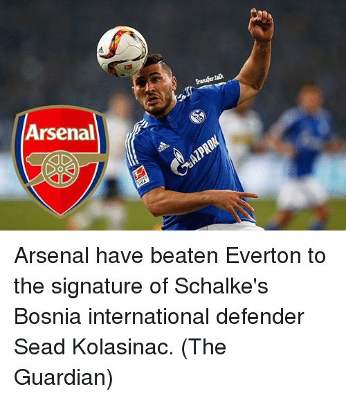 Arsenal, Everton, and Memes: Arsenal Arsenal have beaten Everton to the signature of Schalke's Bosnia international defender Sead Kolasinac. (The Guardian)