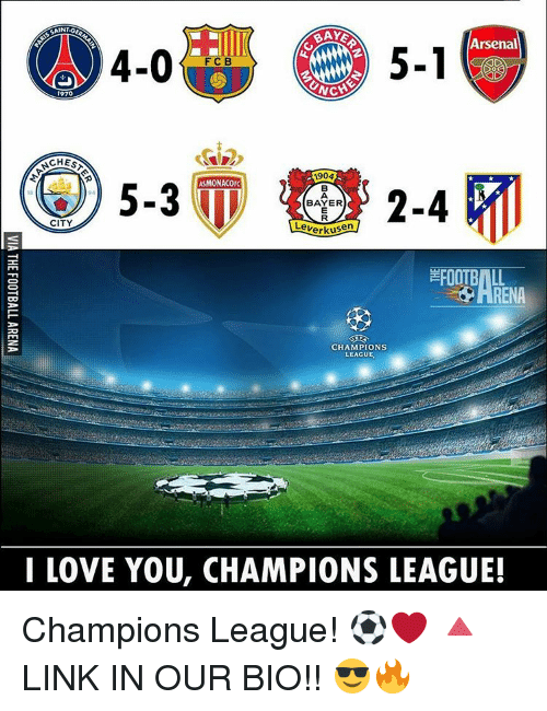 Arsenal, Memes, and I Love You: Arsenal  CHESA  1904  ASMONACO  5-3  94  BAYER  CITY  Leverkusen  CHAMPIONS  LEAGUE  I LOVE YOU, CHAMPIONS LEAGUE! Champions League! ⚽️❤️ 🔺LINK IN OUR BIO!! 😎🔥