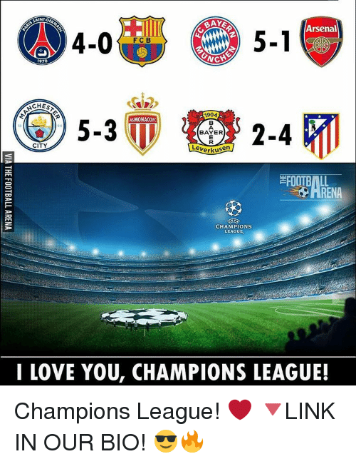 Arsenal, Memes, and I Love You: Arsenal  CHESA  1904  ASMONACOFC  5-3  94  BAYER  CITY  Leverkusen  CHAMPIONS  LEAGUE.  I LOVE YOU, CHAMPIONS LEAGUE! Champions League! ❤ 🔻LINK IN OUR BIO! 😎🔥