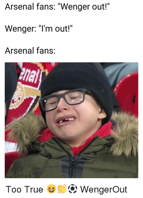 """wenger: Arsenal fans: """"Wenger out!""""  Wenger: """"Im out!""""  Arsenal fans Too True 😆👏⚽️ WengerOut"""