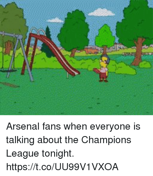 Arsenal, Soccer, and Champions League: Arsenal fans when everyone is talking about the Champions League tonight. https://t.co/UU99V1VXOA