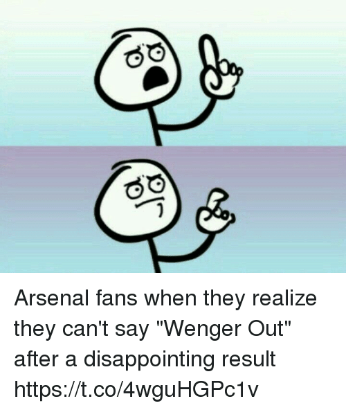 "Arsenal, Memes, and 🤖: Arsenal fans when they realize they can't say ""Wenger Out"" after a disappointing result https://t.co/4wguHGPc1v"
