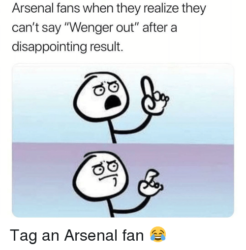 """wenger: Arsenal fans when they realize they  can't say """"Wenger out"""" aftera  disappointing result. Tag an Arsenal fan 😂"""