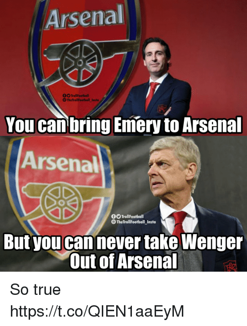 wenger: Arsenal  fTrollFootball  The TrollFootball_Insto  You can bring Emery to Arsenal  Arsenal  fOTrollFootball  TheTrollFootball Insta  But you cannever take Wenger  Out of Arsenal So true https://t.co/QIEN1aaEyM