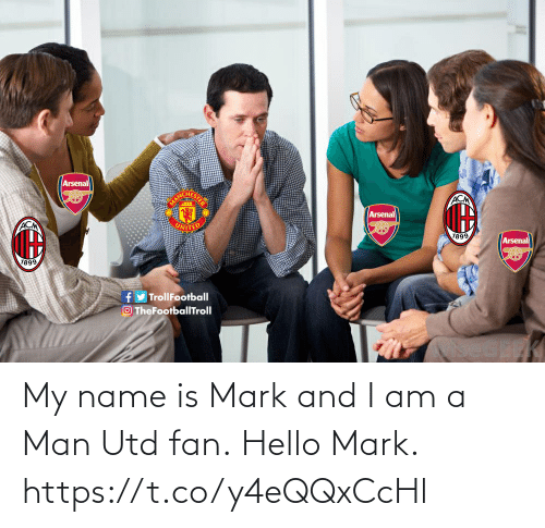 man utd: Arsenal  MAN  ACM  Arsenal  ACM  UNITE  1899  Arsenal  1899  fy TrollFootball  O TheFootbalITroll My name is Mark and I am a Man Utd fan.  Hello Mark. https://t.co/y4eQQxCcHl
