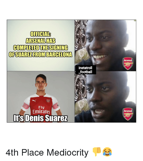suarez: ARSENALHAS  COMPLETED THE SIGNING  OFSUAREZFROM BARCELONA  Arsenal  instatroll  football  Fly  Emirates  Arsenal  Its Denis Suarez 4th Place Mediocrity 👎😂