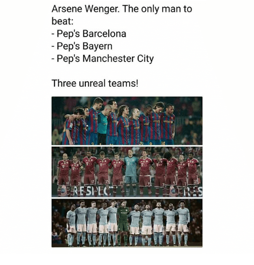 Arsene Wenger: Arsene Wenger. The only man to  beat  Pep's Barcelona  -Pep's Bayern  Pep's Manchester City  Three unreal teams!  10  17  39