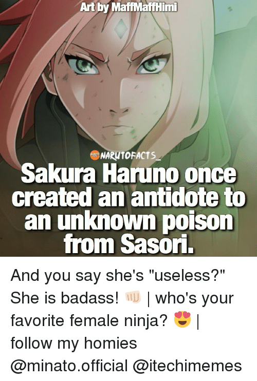 """Memes, 🤖, and Art: Art by MaffMaffHimi  NARUTOFACTS  Sakura Haruno once  created an antidote to  an unknown poison  from Sasori. And you say she's """"useless?"""" She is badass! 👊🏻 
