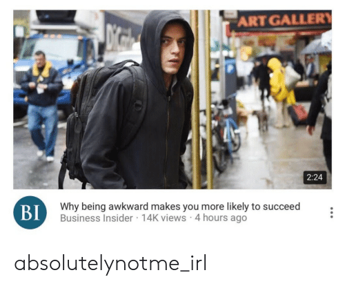2 24: ART GALLER  2:24  Why being awkward makes you more likely to succeed  Business Insider 14K views 4 hours ago  BI absolutelynotme_irl