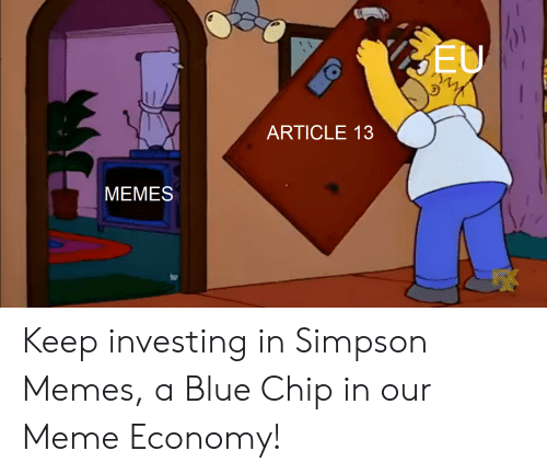 Simpson Memes: ARTICLE 13  MEMES Keep investing in Simpson Memes, a Blue Chip in our Meme Economy!