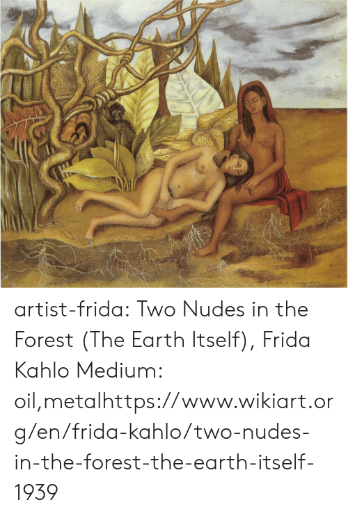 Frida Kahlo: artist-frida:  Two Nudes in the Forest (The Earth Itself), Frida Kahlo Medium: oil,metalhttps://www.wikiart.org/en/frida-kahlo/two-nudes-in-the-forest-the-earth-itself-1939