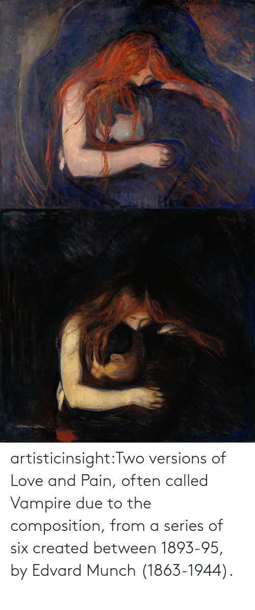 Due: artisticinsight:Two versions of Love and Pain, often called Vampire due to the composition, from a series of six created between 1893-95, by Edvard Munch (1863-1944).