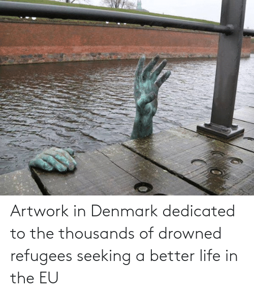 better life: Artwork in Denmark dedicated to the thousands of drowned refugees seeking a better life in the EU