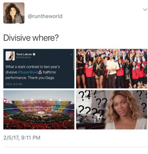 divisive: aruntheworld  Divisive where?  Tomi Lahren  Tomilahren  What a stark contrast to last year's  divisive  #SuperBow  halftime  performance. Thank you Gaga.  21517 8:31 PM  2/5/17, 9:11 PM