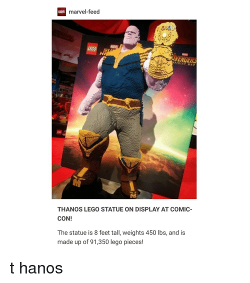 Lego, Comic Con, and Marvel: ARVE  marvel-feed  THANOS LEGO STATUE ON DISPLAY AT COMIC  CON!  The statue is 8 feet tall, weights 450 lbs, and is  made up of 91,350 lego pieces! t hanos